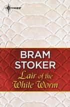 Lair of the White Worm ebook by Bram Stoker