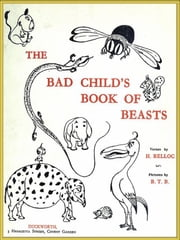 The Bad Child's Book of Beasts by Hilaire Belloc (Illustrated) ebook by H. Belloc,Illustrated by B. T. B.