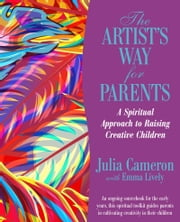 The Artist's Way for Parents - Raising Creative Children ebook by Julia Camerson,Emma Lively
