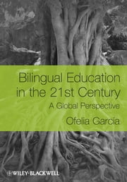 Bilingual Education in the 21st Century - A Global Perspective ebook by Ofelia García