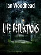 Life Reflections ebook by Ian Woodhead
