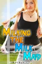 Milking the Milk Maid (Lesbian shape shifter lactation erotic romance) ebook by Pen Penguin