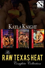 The Raw Texas Heat Complete Collection ebook by Kayla Knight