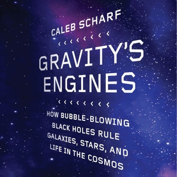 Ebook Gravitys Engines How Bubble Blowing Black Holes Rule Galaxies Stars And Life In The Cosmos By Caleb Scharf