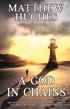 A God in Chains eBook by Matthew Hughes