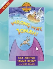 Wrong Way, Jonah! - Jonah ebook by Kay Arthur,Janna Arndt