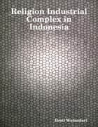 Religion Industrial Complex in Indonesia ebook by Hesti Wulandari