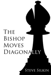 The Bishop Moves Diagonally ebook by Steve Silkin