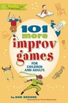 101 More Improv Games for Children and Adults ebook by Bob Bedore