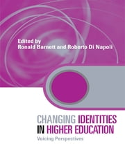 Changing Identities in Higher Education - Voicing Perspectives ebook by Ronald Barnett,Roberto Di Napoli