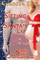Sitting on Santa's Lap - A Sexxxy Santa Tale of Holiday Magic ebook by