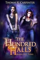 The Hundred Halls (Books 1-3) ebook by Thomas K. Carpenter