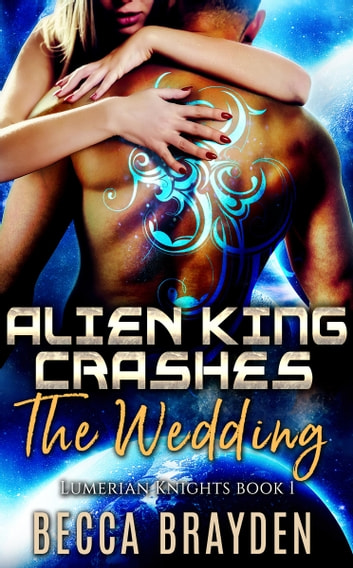 Alien King Crashes the Wedding ebook by Becca Brayden