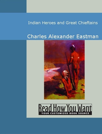 Indian Heroes And Great Chieftains ebook by Charles Alexander Eastman
