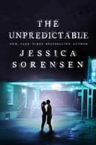 The Unpredictable - The Unexpected Mysteries, #2 ebook by Jessica Sorensen
