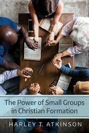 The Power of Small Groups in Christian Formation 電子書 by Harley T. Atkinson