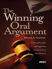 Garner's The Winning Oral Argument: Enduring Principles with Supporting Comments from the Literature - Enduring Principles with Supporting Comments from the Literature ebook by Bryan Garner