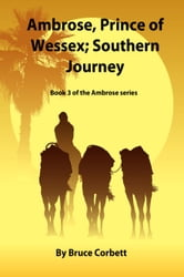 Ambrose, Prince of Wessex; Southern Journey. ebook by Bruce Corbett