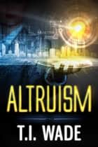 Altruism ebook by T I WADE