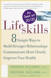 Lifeskills - 8 Simple Ways to Build Stronger Relationships, Communicate More Clearly, and Imp rove Your Health ebook by Dr. Redford Williams