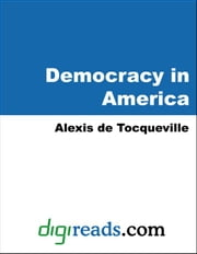 Democracy in America, Volumes I and II ebook by Tocqueville, Alexis de