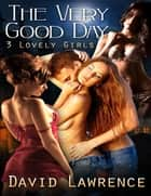 The Very Good Day ebook by David Lawrence