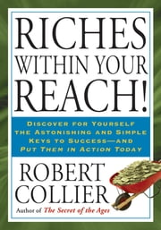 Riches Within Your Reach! ebook by Robert Collier