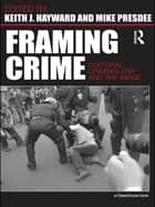 Framing Crime ebook by Keith Hayward,the late Mike Presdee