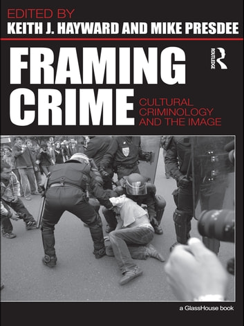 Framing Crime - Cultural Criminology and the Image ebook by