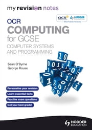 My Revision Notes OCR Computing for GCSE Computer Systems and Programming ebook by Sean O'Byrne,George Rouse