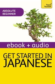 Get Started in Beginner's Japanese: Teach Yourself (New Edition) - Enhanced Edition ebook by Helen Gilhooly