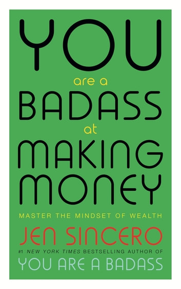 You Are a Badass at Making Money - Master the Mindset of Wealth: Learn how to save your money with one of the world's most exciting self help authors ebook by Jen Sincero