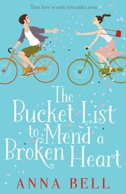 The Bucket List to Mend a Broken Heart - A warm and uplifting rom com ebook by Anna Bell