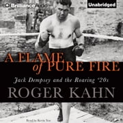 Flame of Pure Fire, A - Jack Dempsey and the Roaring '20s audiobook by Roger Kahn