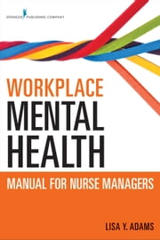 Workplace Mental Health Manual for Nurse Managers ebook by Lisa Y. Adams, PhD, MSc, RN