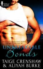 Unbreakable Bonds ebook by Aliyah Burke, Taige Crenshaw