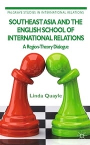 Southeast Asia and the English School of International Relations - A Region-Theory Dialogue ebook by L. Quayle