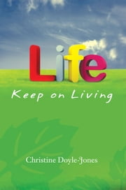 Life, Keep on Living - (God Be With You) ebook by Christine Doyle-Jones