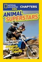 National Geographic Kids Chapters: Animal Superstars ebook by Aline Alexander Newman