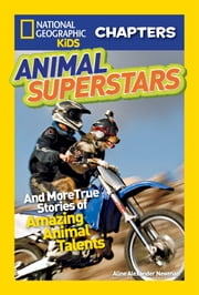 National Geographic Kids Chapters: Animal Superstars - And More True Stories of Amazing Animal Talents ebook by Aline Alexander Newman