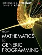 From Mathematics to Generic Programming ebook by Alexander A. Stepanov, Daniel E. Rose