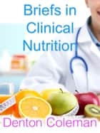 Briefs In Clinical Nutrition ebook by Denton Coleman