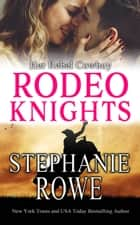 Her Rebel Cowboy: Rodeo Knights, A Western Romance Novel ebook by Stephanie Rowe