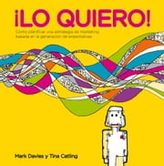 ¡Lo quiero! - Cómo planificar una estrategia de marketing basada en la generación de expectativas ebook by Mark Davies,Tina Catling,Mar Vidal