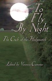 To Fly By Night: An Anthology of Hedgewitchery ebook by Veronica Cummer