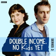 Double Income, No Kids Yet The Complete Series 3 audiobook by David Spicer