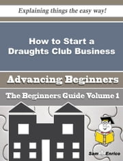How to Start a Draughts Club Business (Beginners Guide) ebook by Jenette Monroe,Sam Enrico