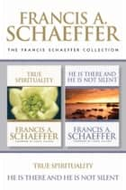 The Francis Schaeffer Collection: True Spirituality / He Is There and He Is Not Silent ebook by Francis Schaeffer