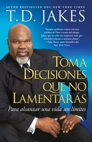 Toma decisiones que no lamentarás (Making Grt Decisions; Span) ebook by T.D. Jakes