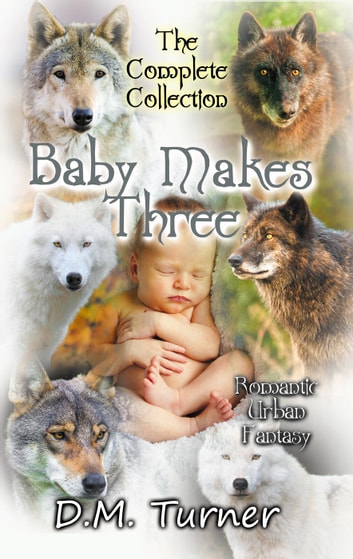 Baby Makes Three Collection - Campbell Wildlife Preserve, #2 ebook by D.M. Turner